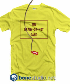 The Ready Or Not Gang T Shirt