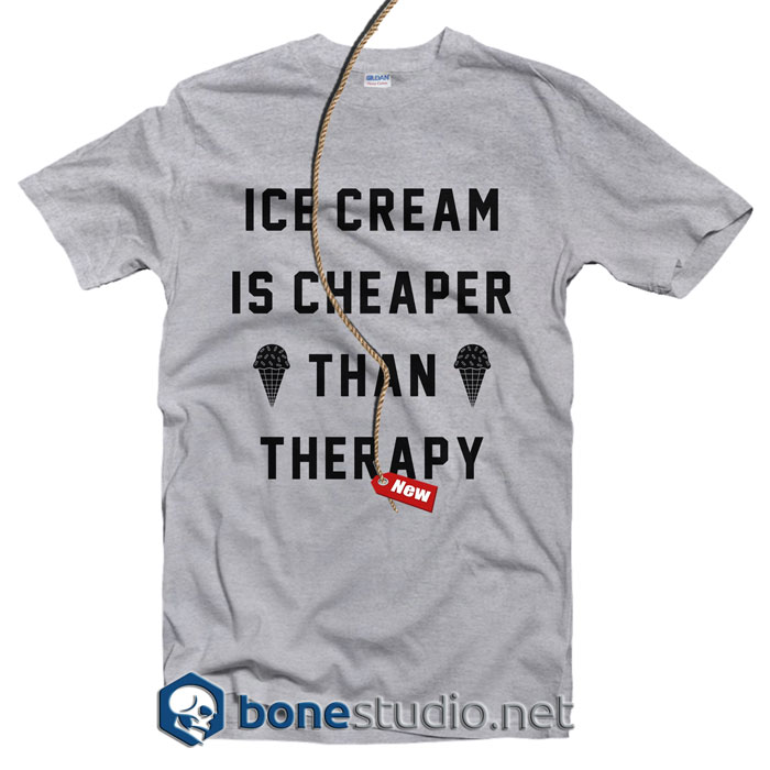 Ice Cream Is Cheaper Than Therapy T Shirt