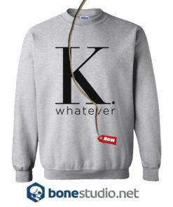 K Whatever Sweatshirt