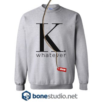 K Whatever Sweatshirt