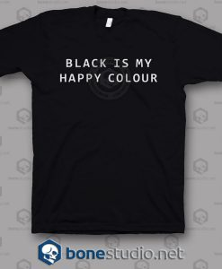 Black Is My Happy Colour Quote T Shirt