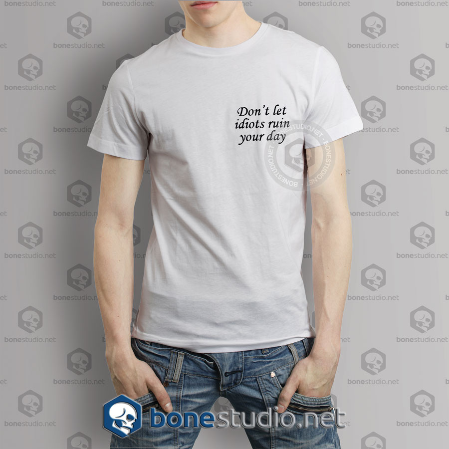 Don't Let Idiots Ruin Your Day Pocket Quote T Shirt