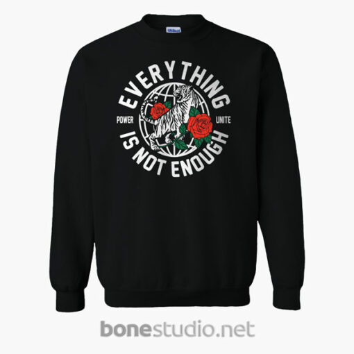 Everything Is Not Enough Sweatshirt