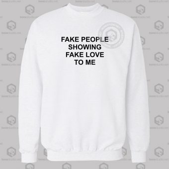 Fake People Showing Fake Love To Me Quote Sweatshirt