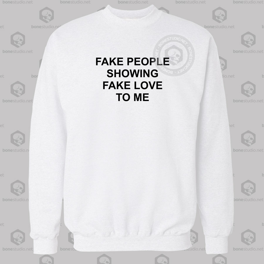 Fake People Showing Fake Love To Me Quote Sweatshirt