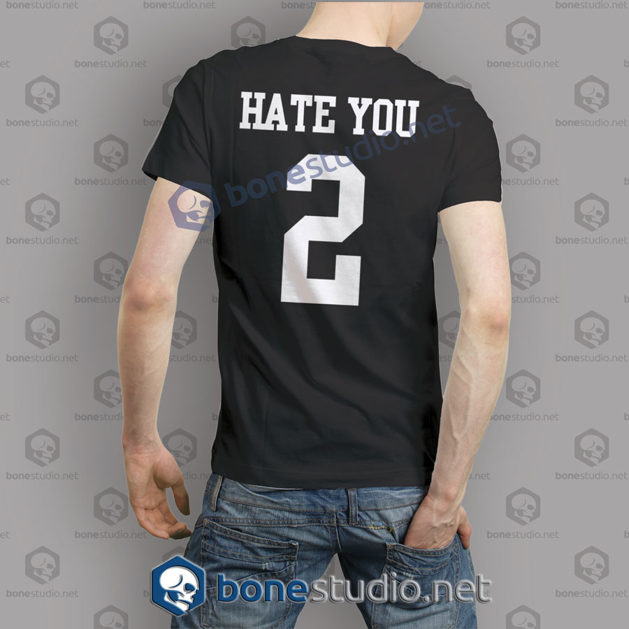 Hate You No 2 T Shirt