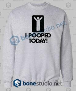 I Pooped Today Sweatshirt sport grey