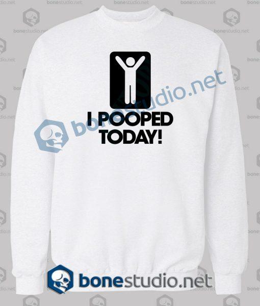 I Pooped Today Sweatshirt