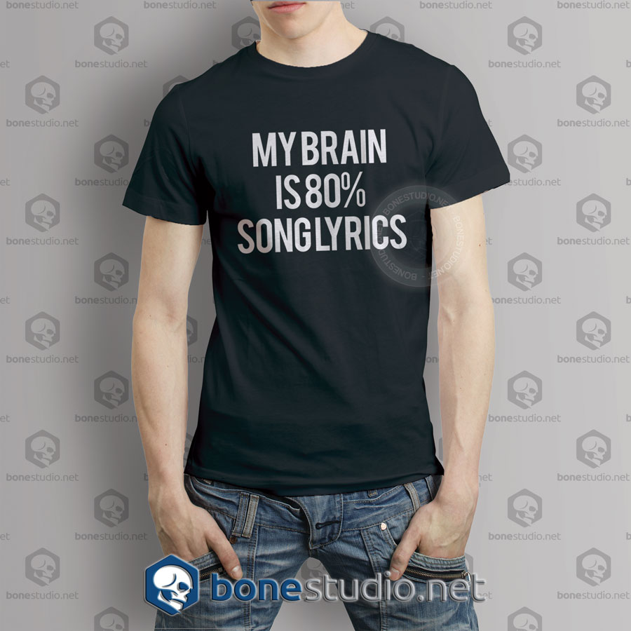 My Brain Is 80% Song Lyrics Quote T shirt