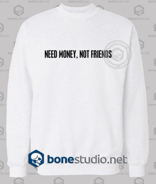 Need Money Not Friends Quote Sweatshirt