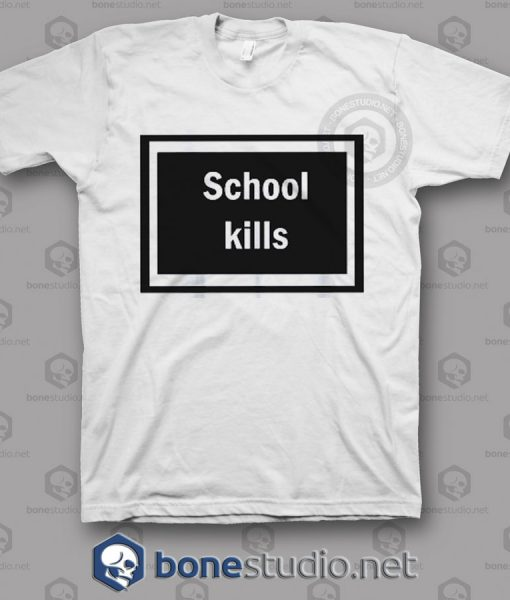 School Kills T Shirt