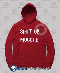 Shut Up Muggle Harry Potter Hoodies
