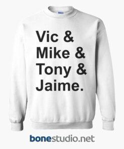 Vic & Mike & Tony & Jaime Sweatshirt