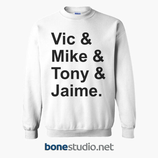 Vic & Mike & Tony & Jaime Sweatshirt