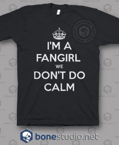 I'm A Fangirl We Don't Do Calm Quote T Shirt