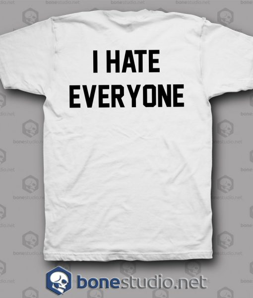 I Hate Everyone Quote T Shirt