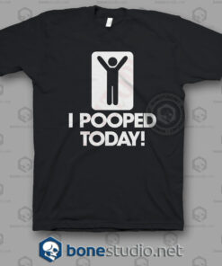 I Pooped Today T Shirt
