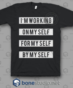 I'm Working On My Self For My Self By My Self Quote T shirt