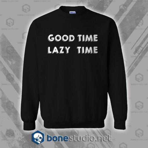 Good Time Lazy Time Sweatshirt