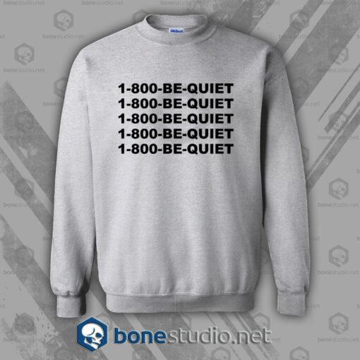 1-800-Be-Quiet Sweatshirt