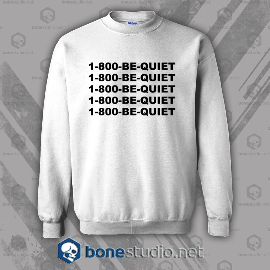 1-800-Be-Quiet Sweatshirt