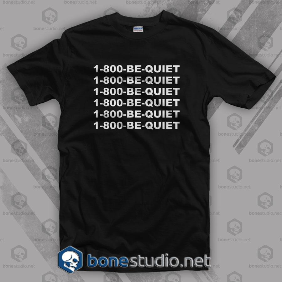 1-800-Be-Quiet T Shirt