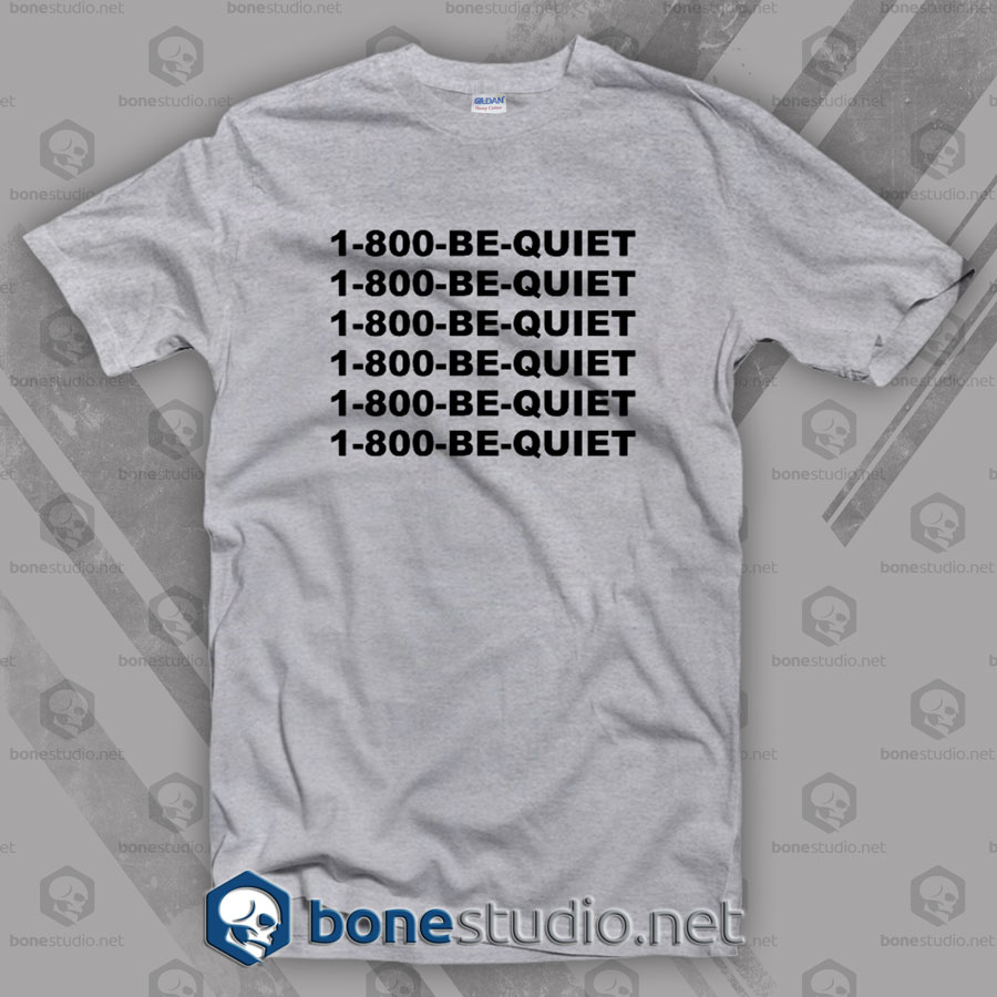 1-800-Be-Quiet T Shirt