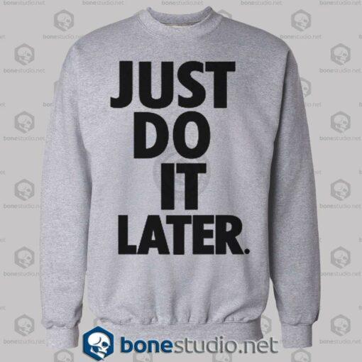 Just Do It Later Sweatshirt