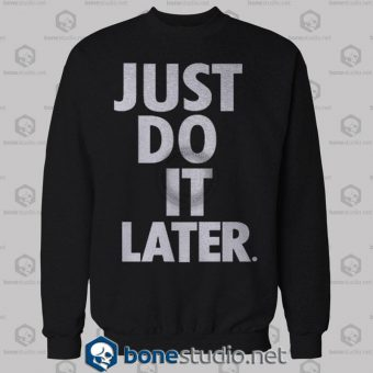 Just Do It Later Sweatshirt