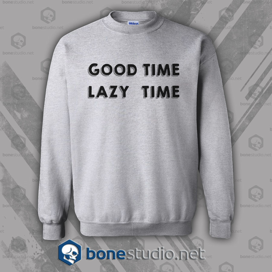 Good Time Lazy Time Sweatshirt