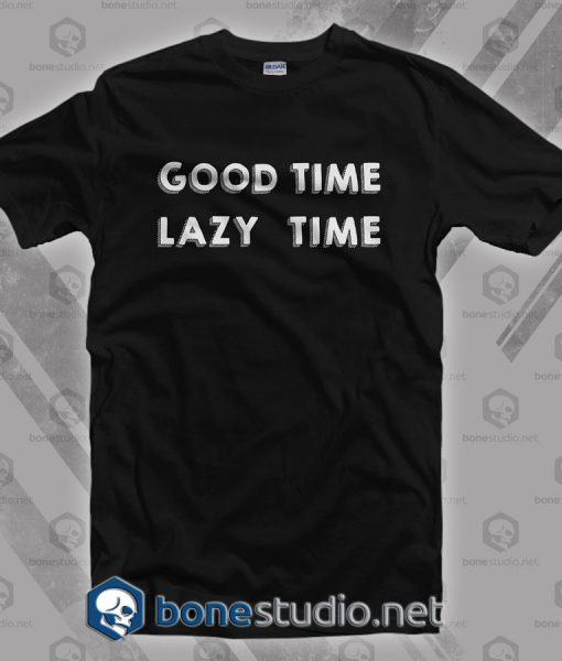 Good Time Lazy Time T Shirt