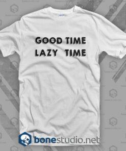Good Time Lazy Time T Shirt