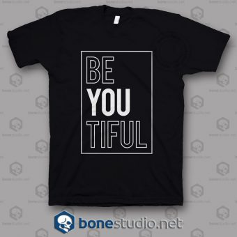 Be You Tiful T Shirt