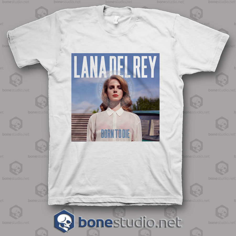 Born To Die Lana Del Rey T Shirt