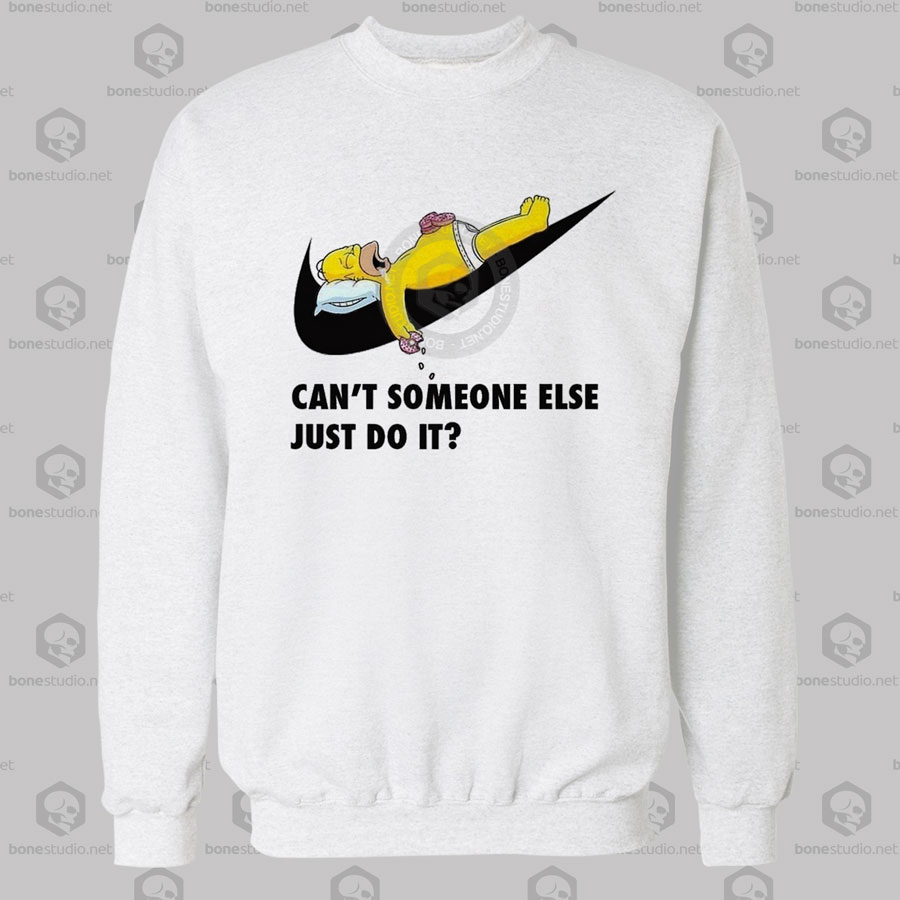 Can't Someone Else Just Do It Funny Sweatshirt