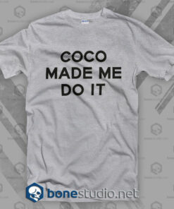 Coco Made Me Do It T Shirt