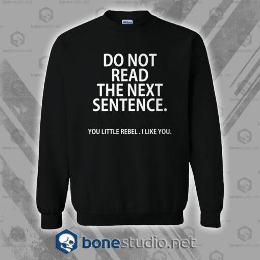 Do Not Read The Next Sentence Sweatshirt