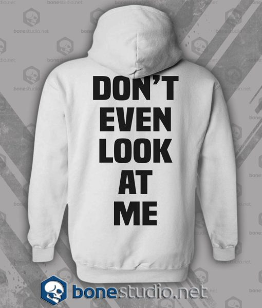 Don't Even Look At Me Hoodies