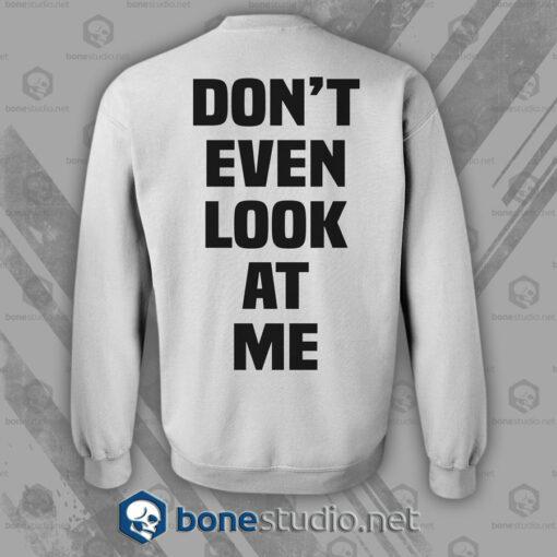 Don't Even Look At Me Sweatshirt