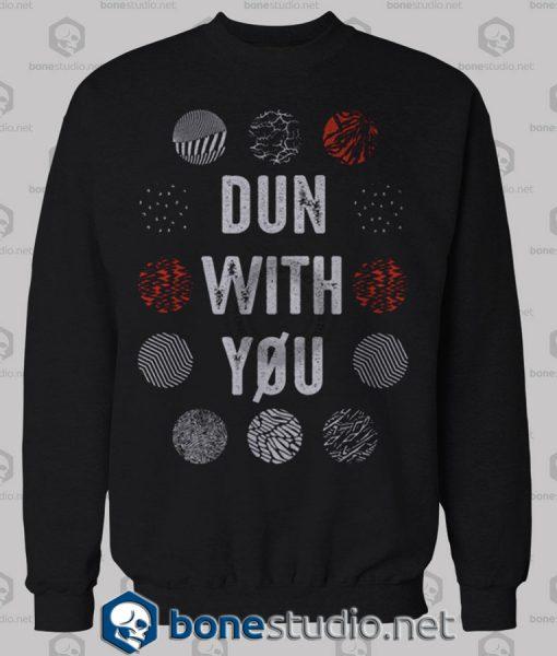 Dun With You Twenty One Pilots Sweatshirt