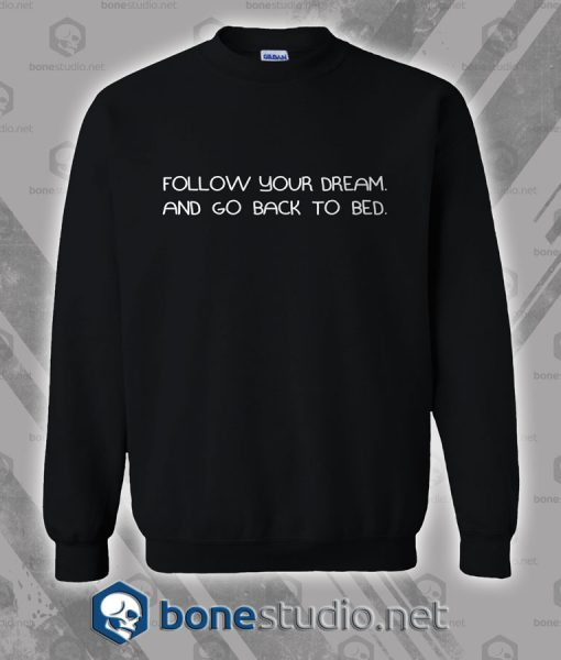Follow Your Dream And Go Back To Bed Sweatshirt