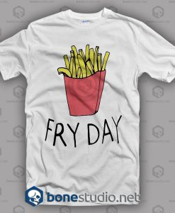 Fry Day T Shirt