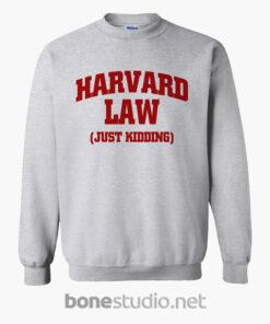 Harvard Law Just Kidding Sweatshirt