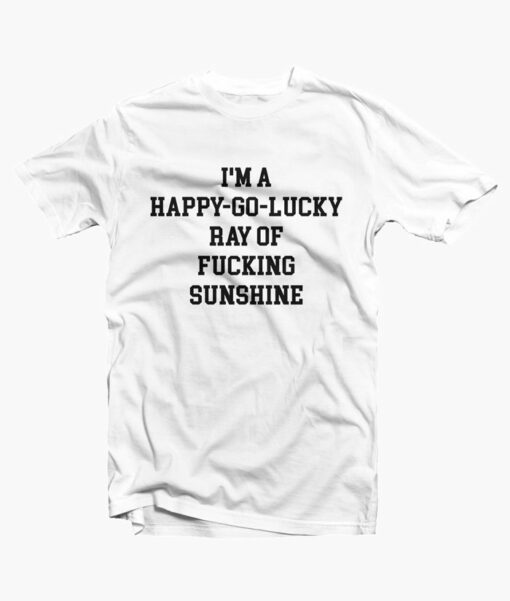 I'm A Happy Go Lucky T Shirt