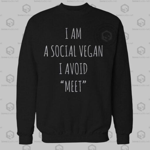I Am A Social Vegan I Avoid Meet Sweatshirt