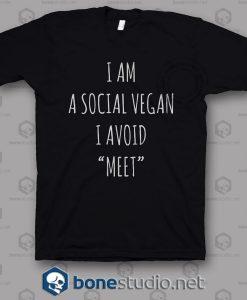 I Am A Social Vegan I Avoid Meet T Shirt