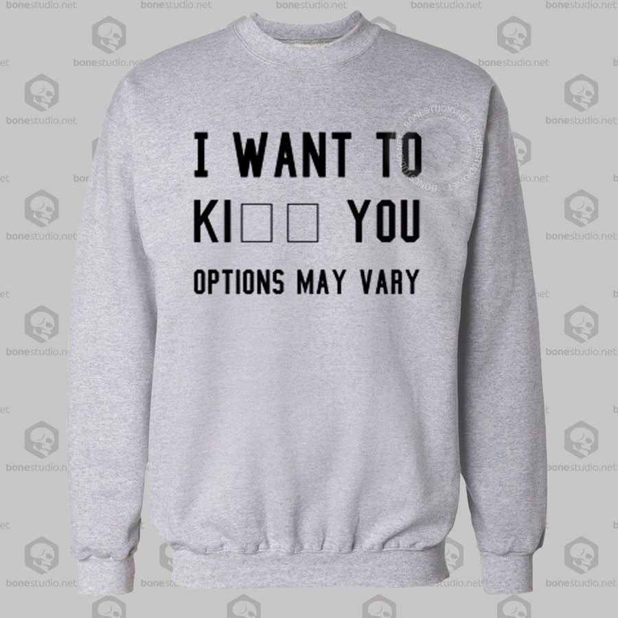 I Want To Kill You Options May Vary Sweatshirt