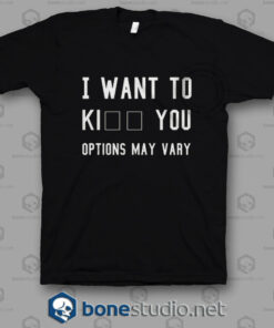 I Want To Kill You Options May Vary T Shirt w