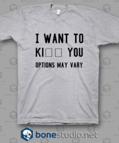 I Want To Kill You Options May Vary T Shirt w.jpgsg