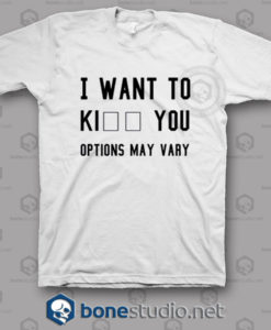 I Want To Kill You Options May Vary T Shirt